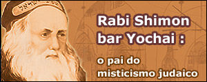 RABI SHIMON BAR YOCHAI: O PAI DO MISTICISMO JUDAICO